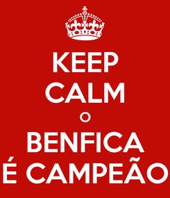 Poster: KEEP CALM O BENFICA É CAMPEÃO