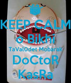 Poster: KEEP CALM o Bikhi TaVal0det Mobarak DoCtoR KasRa