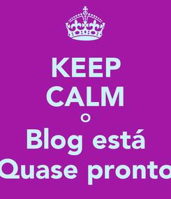 Poster: KEEP CALM O Blog está Quase pronto