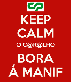 Poster: KEEP CALM O C@R@LHO BORA Á MANIF