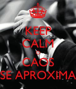 Poster: KEEP CALM O CAOS SE APROXIMA