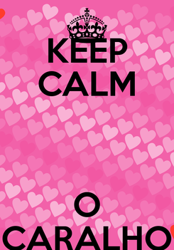 Poster: KEEP CALM  O CARALHO