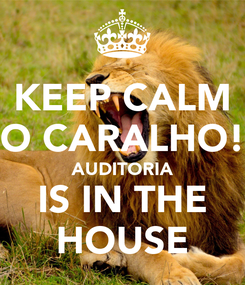Poster: KEEP CALM O CARALHO! AUDITORIA IS IN THE HOUSE
