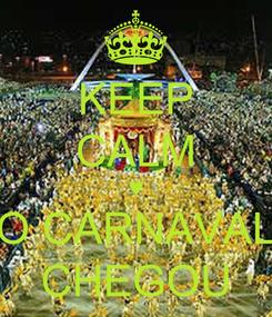 Poster: KEEP CALM ♥ O CARNAVAL CHEGOU