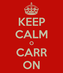 Poster: KEEP CALM O CARR ON