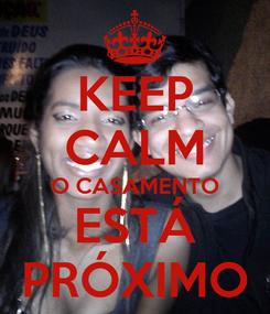 Poster: KEEP CALM O CASAMENTO ESTÁ PRÓXIMO