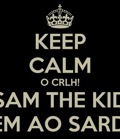 Poster: KEEP CALM O CRLH! SAM THE KID VEM AO SARDS!