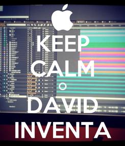 Poster: KEEP CALM O DAVID INVENTA
