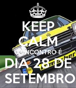 Poster: KEEP CALM O ENCONTRO É DIA 28 DE  SETEMBRO