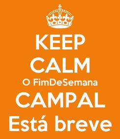 Poster: KEEP CALM O FimDeSemana CAMPAL Está breve