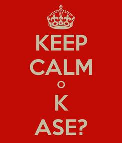 Poster: KEEP CALM O K ASE?