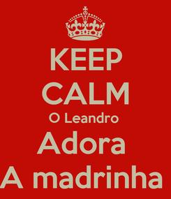 Poster: KEEP CALM O Leandro  Adora  A madrinha