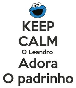 Poster: KEEP CALM O Leandro  Adora O padrinho