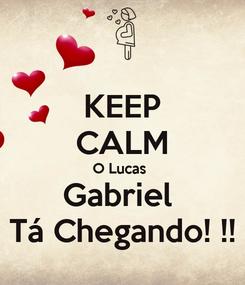 Poster: KEEP CALM O Lucas  Gabriel  Tá Chegando! !!
