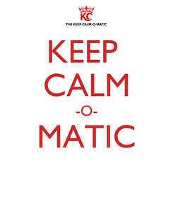 Poster: KEEP  CALM -O- MATIC