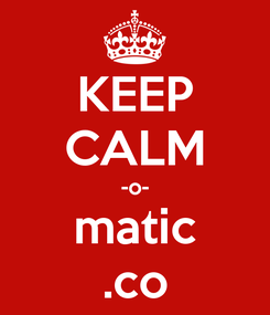 Poster: KEEP CALM -o- matic .co