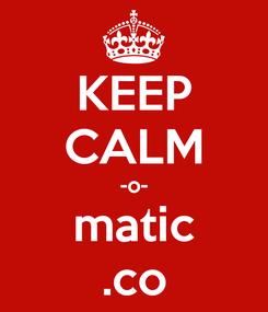 Poster: KEEP CALM -o- matic .co