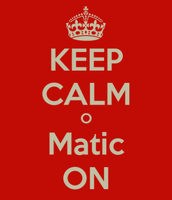 Poster: KEEP CALM O Matic ON
