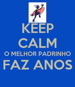 Poster: KEEP CALM O MELHOR PADRINHO FAZ ANOS