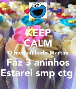 Poster: KEEP CALM O meu afilhado Martim Faz 3 aninhos Estarei smp ctg