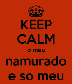 Poster: KEEP CALM o meu namurado e so meu