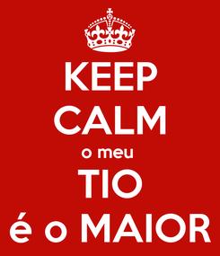 Poster: KEEP CALM o meu  TIO é o MAIOR