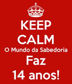Poster: KEEP CALM O Mundo da Sabedoria Faz 14 anos!