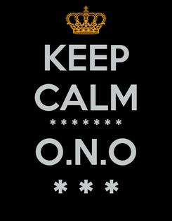 Poster: KEEP CALM * * * * * * * O.N.O * * *