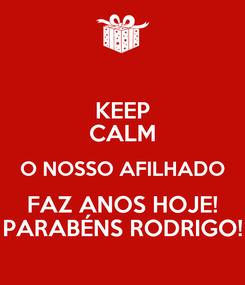 Poster: KEEP CALM O NOSSO AFILHADO FAZ ANOS HOJE! PARABÉNS RODRIGO!