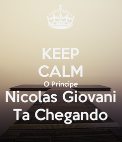 Poster: KEEP CALM O Principe Nicolas Giovani Ta Chegando