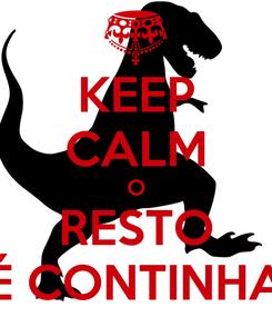 Poster: KEEP CALM O RESTO É CONTINHA