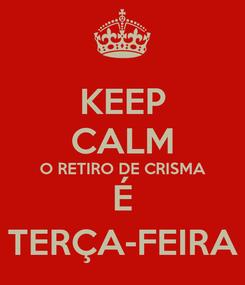 Poster: KEEP CALM O RETIRO DE CRISMA É TERÇA-FEIRA
