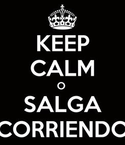 Poster: KEEP CALM O  SALGA CORRIENDO