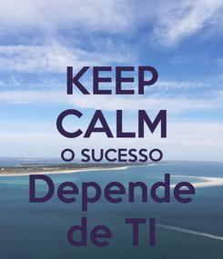 Poster: KEEP CALM O SUCESSO Depende de TI