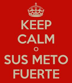 Poster: KEEP CALM O SUS METO FUERTE