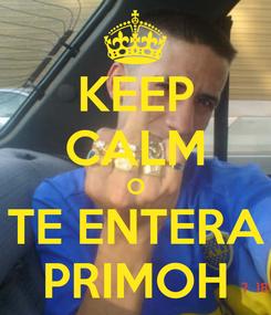 Poster: KEEP CALM O TE ENTERA PRIMOH