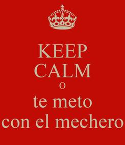 Poster: KEEP CALM O te meto con el mechero