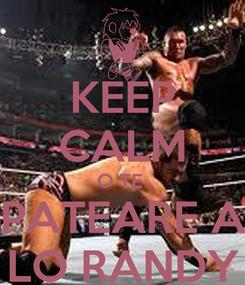 Poster: KEEP CALM O TE   PATEARE A  LO RANDY