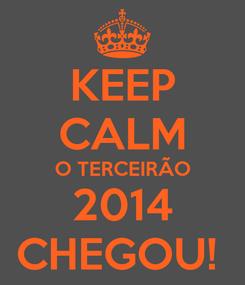 Poster: KEEP CALM O TERCEIRÃO 2014 CHEGOU!