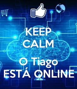 Poster: KEEP CALM  O Tiago ESTÁ ONLINE