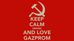 Poster: KEEP CALM OBAMA AND LOVE GAZPROM