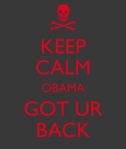Poster: KEEP CALM OBAMA GOT UR BACK