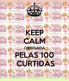 Poster: KEEP CALM OBRIGADA PELAS 100  CURTIDAS