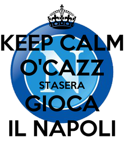 Poster: KEEP CALM O'CAZZ STASERA GIOCA IL NAPOLI
