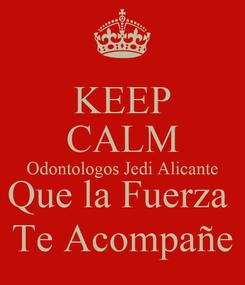 Poster: KEEP CALM Odontologos Jedi Alicante Que la Fuerza  Te Acompañe