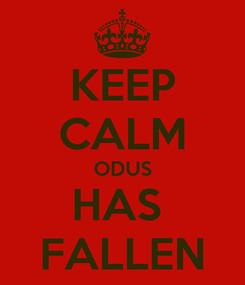 Poster: KEEP CALM ODUS HAS  FALLEN