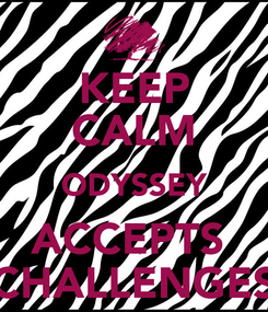 Poster: KEEP CALM ODYSSEY ACCEPTS  CHALLENGES