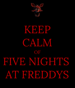 Poster: KEEP CALM OF FIVE NIGHTS  AT FREDDYS