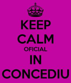 Poster: KEEP CALM OFICIAL IN CONCEDIU