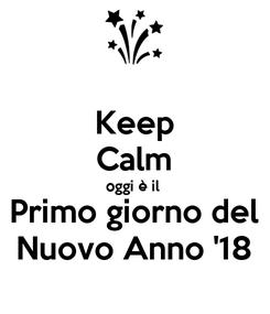 Poster: Keep Calm oggi è il  Primo giorno del Nuovo Anno '18
